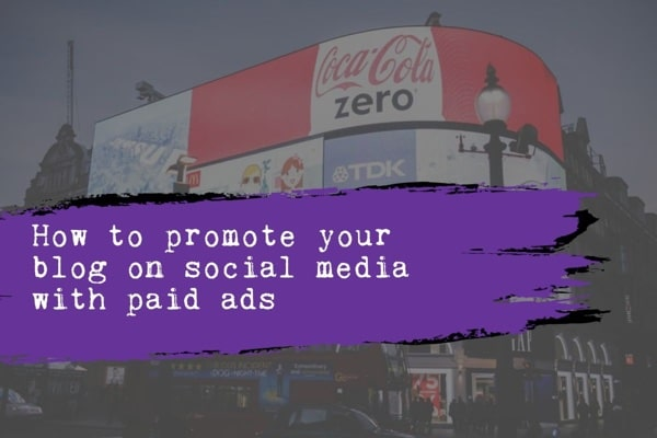How to promote your blog on social media, promote blog social media paid ads